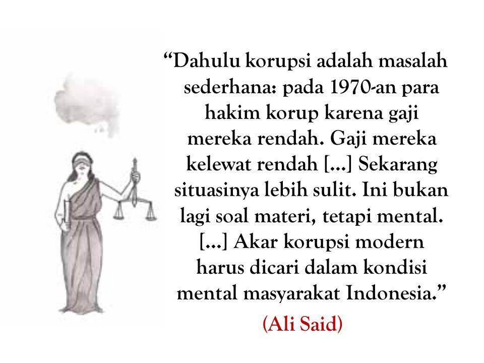 Dahulu korupsi adalah masalah sederhana: pada 1970-an para hakim korup karena gaji mereka rendah. Gaji mereka kelewat rendah [...] Sekarang situasinya lebih sulit. Ini bukan lagi soal materi, tetapi mental. [...] Akar korupsi modern harus dicari dalam kondisi mental masyarakat Indonesia.